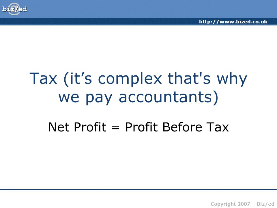 Tax (it's complex that s why we pay accountants)