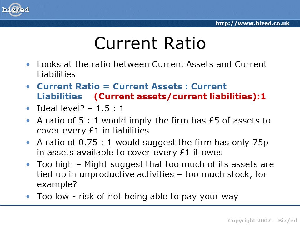 Current Ratio Looks at the ratio between Current Assets and Current Liabilities.