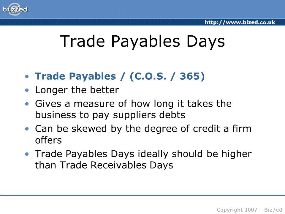 Trade Payables Days Trade Payables / (C.O.S. / 365) Longer the better