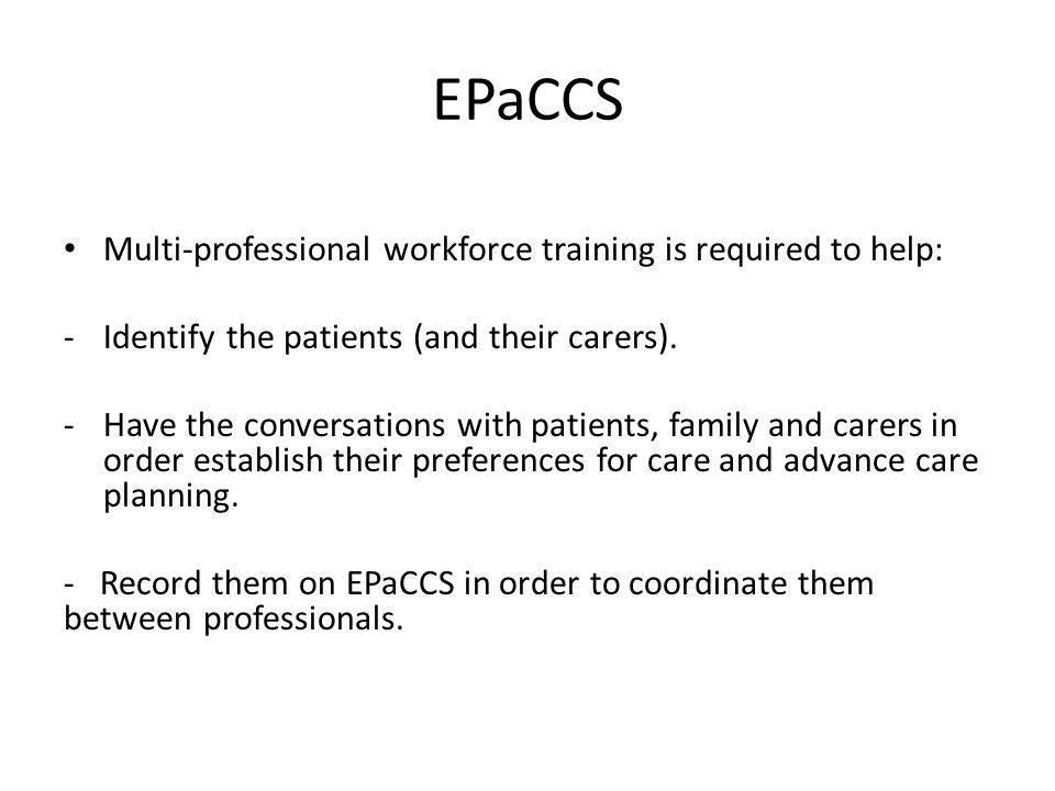 EPaCCS Multi-professional workforce training is required to help:
