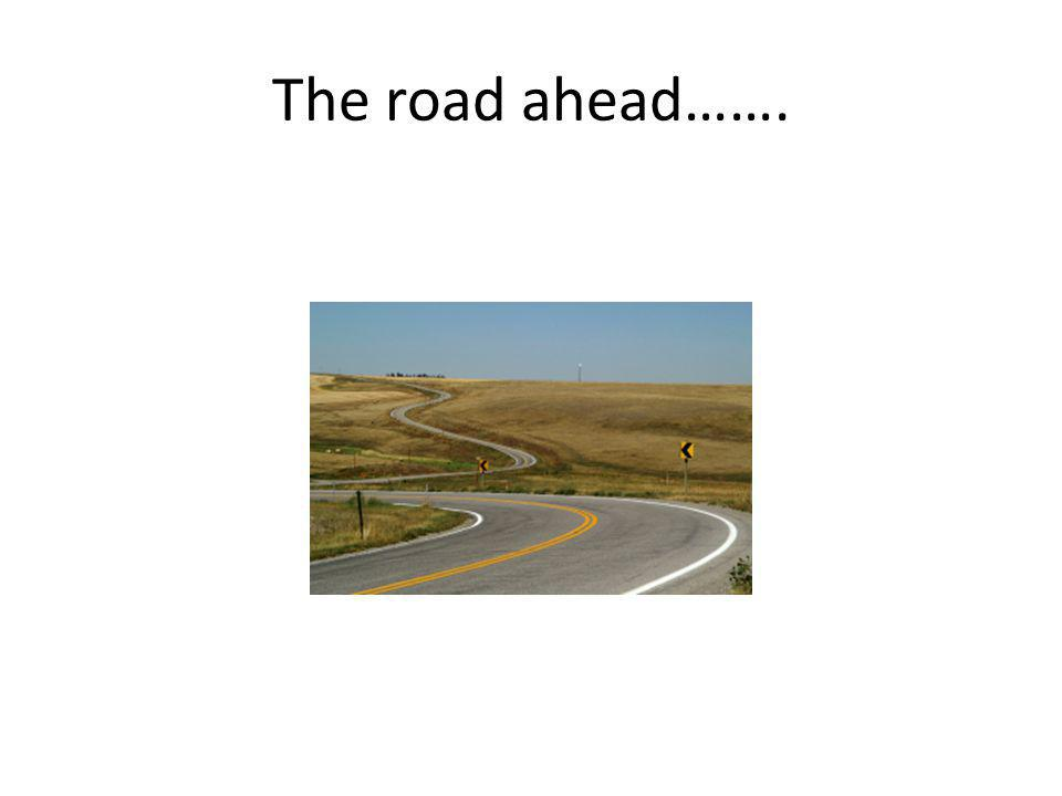 The road ahead…….