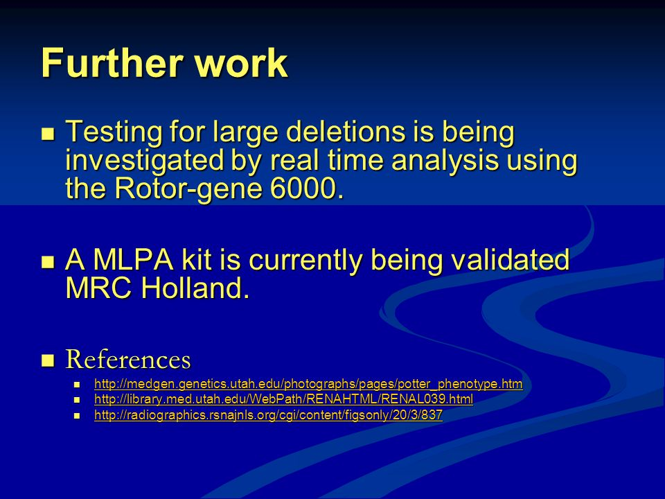 Further work Testing for large deletions is being investigated by real time analysis using the Rotor-gene 6000.