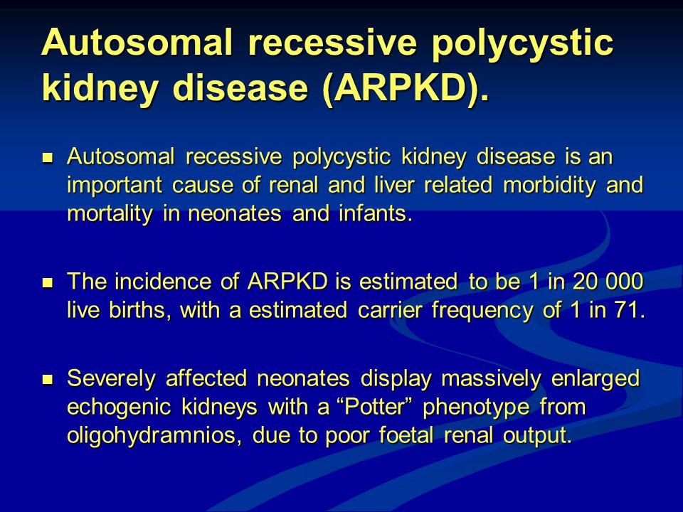 Autosomal recessive polycystic kidney disease (ARPKD).