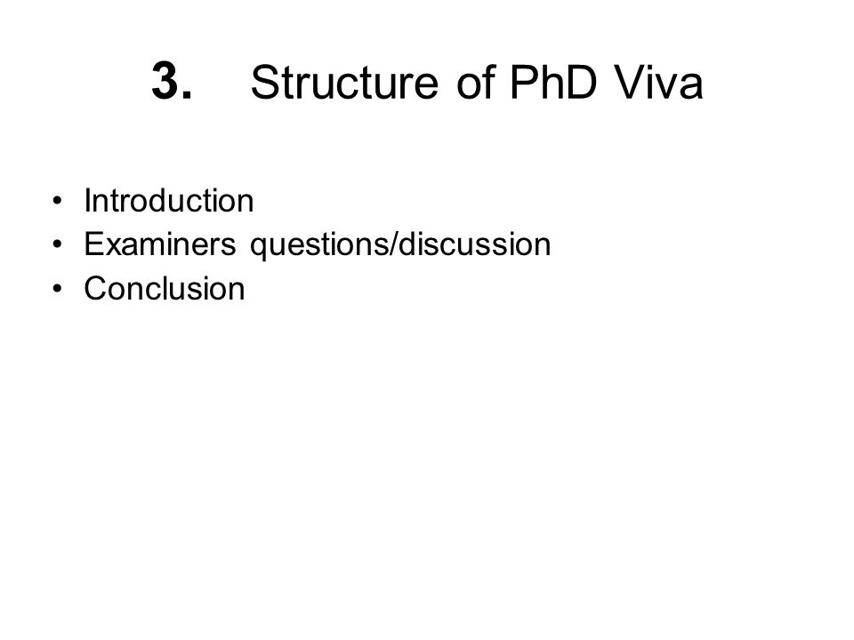 3. Structure of PhD Viva Introduction Examiners questions/discussion