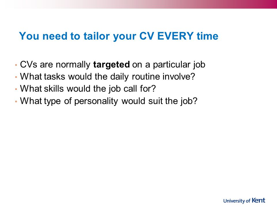 You need to tailor your CV EVERY time