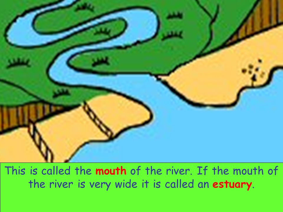 Eventually the river flows into the sea.