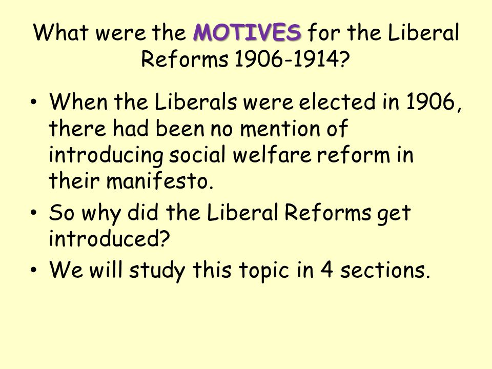 What were the MOTIVES for the Liberal Reforms 1906-1914