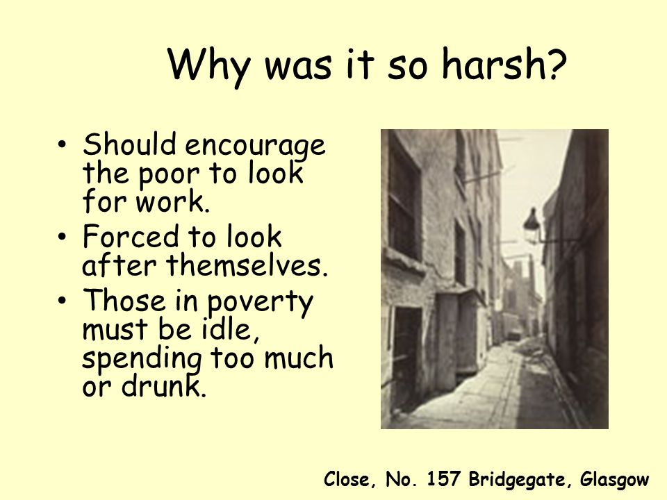 Why was it so harsh Should encourage the poor to look for work.