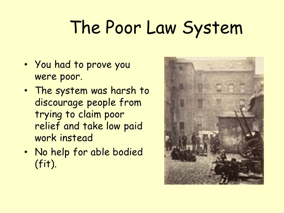 The Poor Law System You had to prove you were poor.