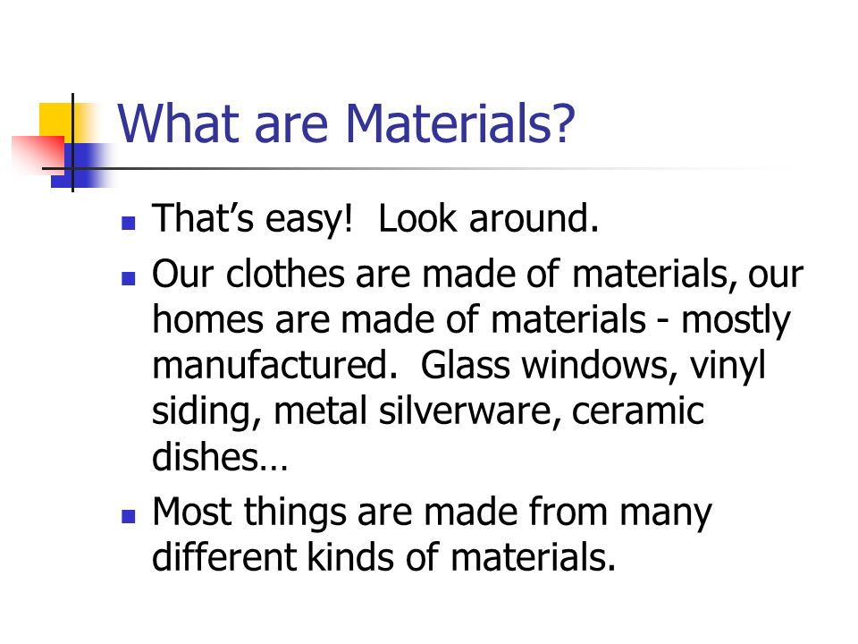 What are Materials That's easy! Look around.