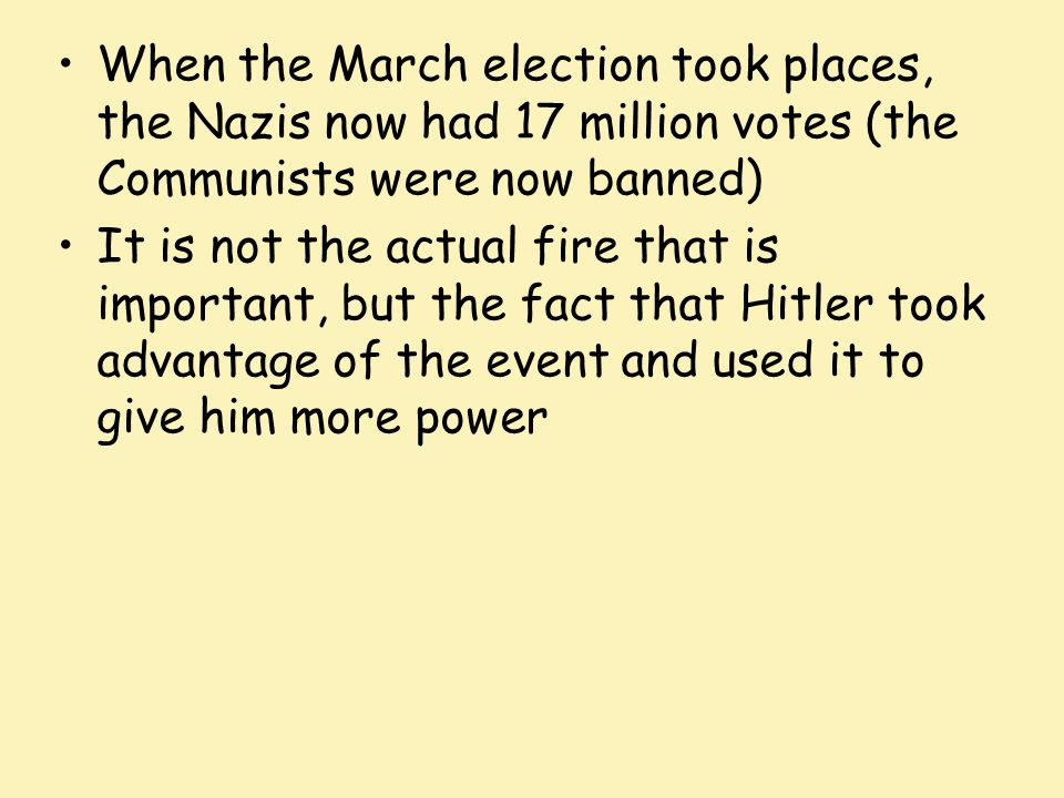 When the March election took places, the Nazis now had 17 million votes (the Communists were now banned)