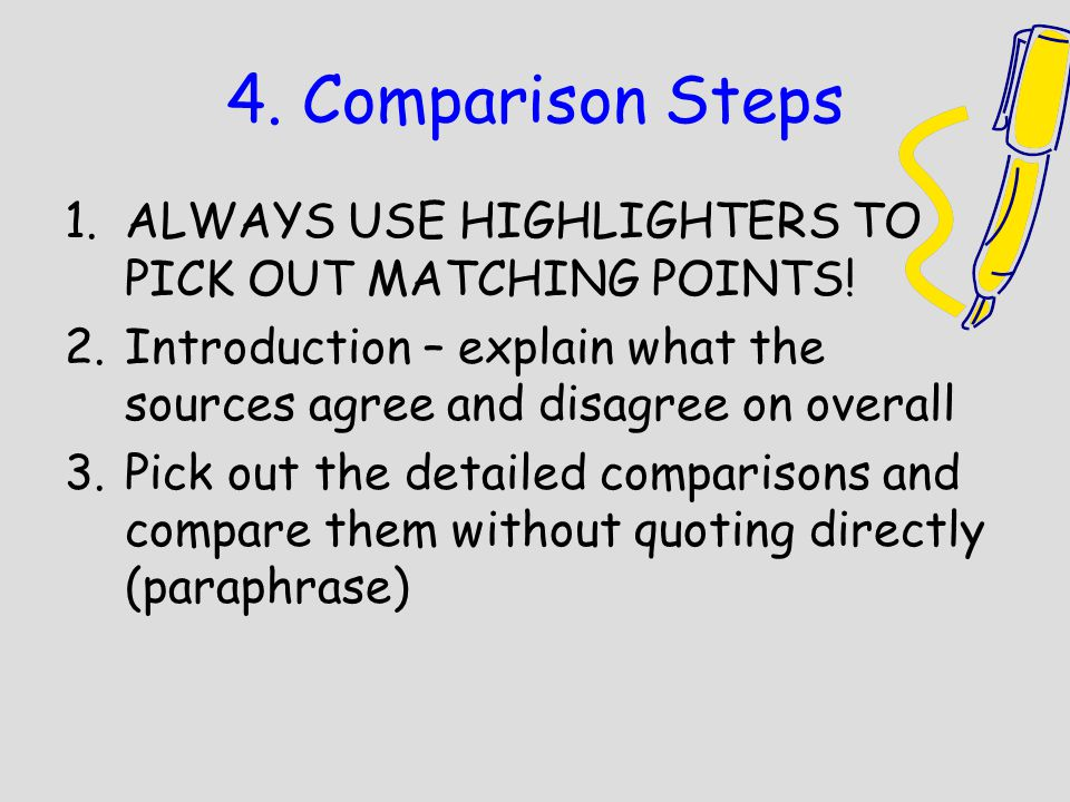 4. Comparison Steps ALWAYS USE HIGHLIGHTERS TO PICK OUT MATCHING POINTS! Introduction – explain what the sources agree and disagree on overall.