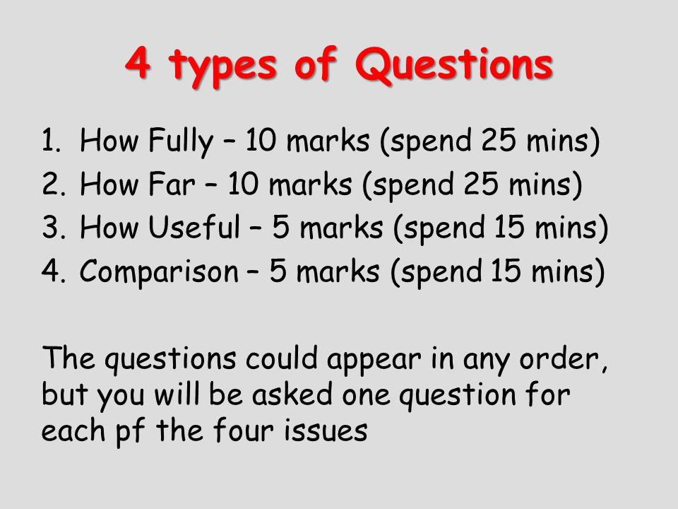 4 types of Questions How Fully – 10 marks (spend 25 mins)