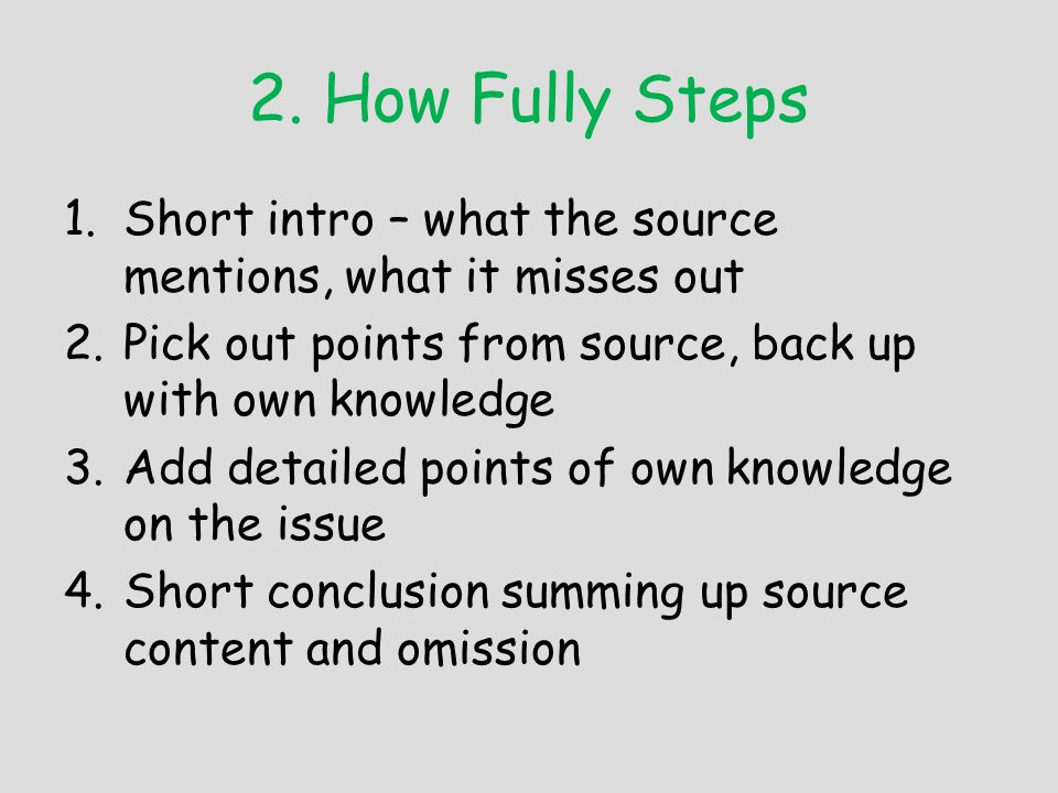 2. How Fully Steps Short intro – what the source mentions, what it misses out. Pick out points from source, back up with own knowledge.