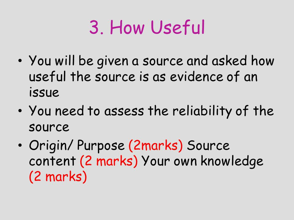 3. How Useful You will be given a source and asked how useful the source is as evidence of an issue.