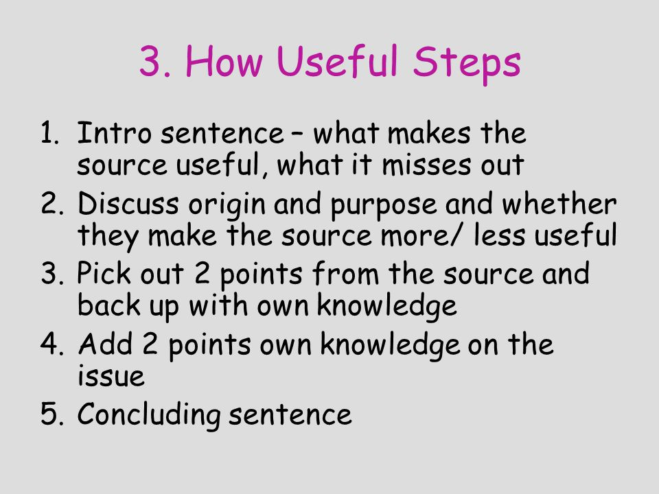 3. How Useful Steps Intro sentence – what makes the source useful, what it misses out.