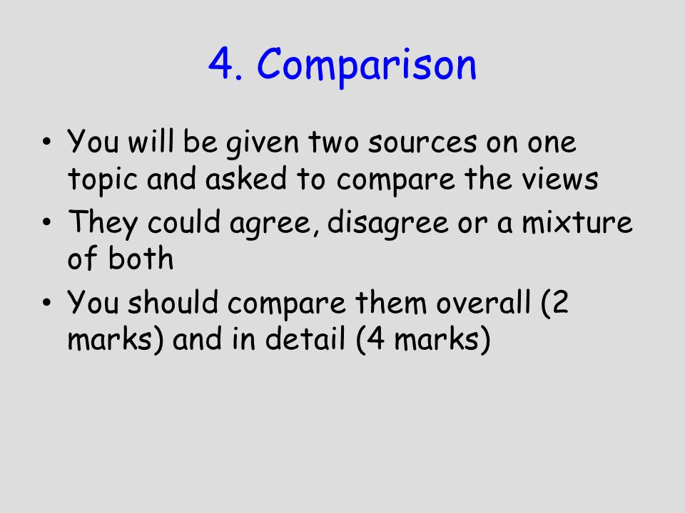 4. Comparison You will be given two sources on one topic and asked to compare the views. They could agree, disagree or a mixture of both.