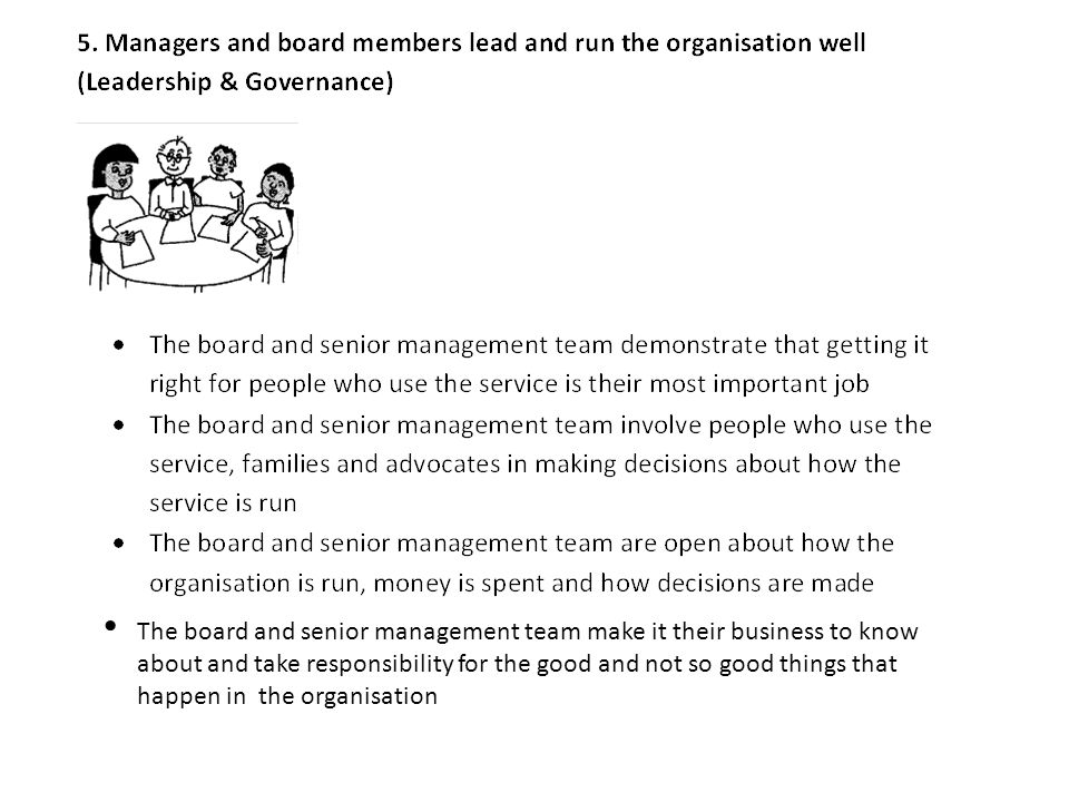 The board and senior management team make it their business to know about and take responsibility for the good and not so good things that happen in the organisation