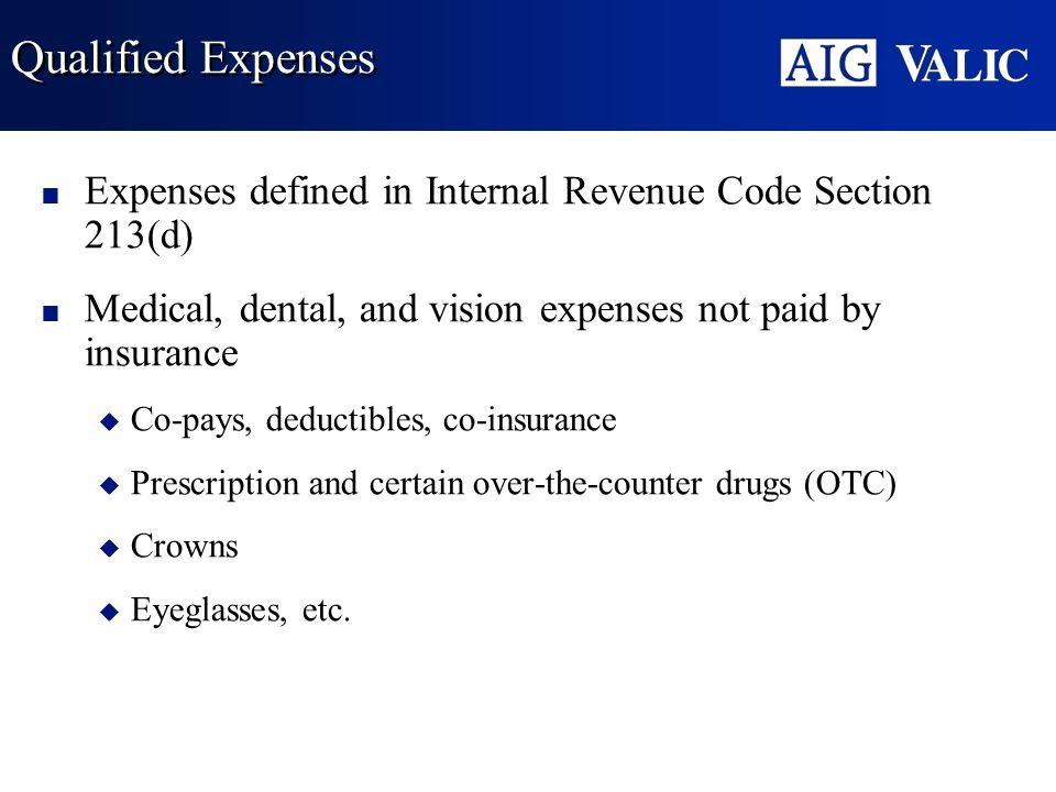 Qualified ExpensesExpenses defined in Internal Revenue Code Section 213(d) Medical, dental, and vision expenses not paid by insurance.