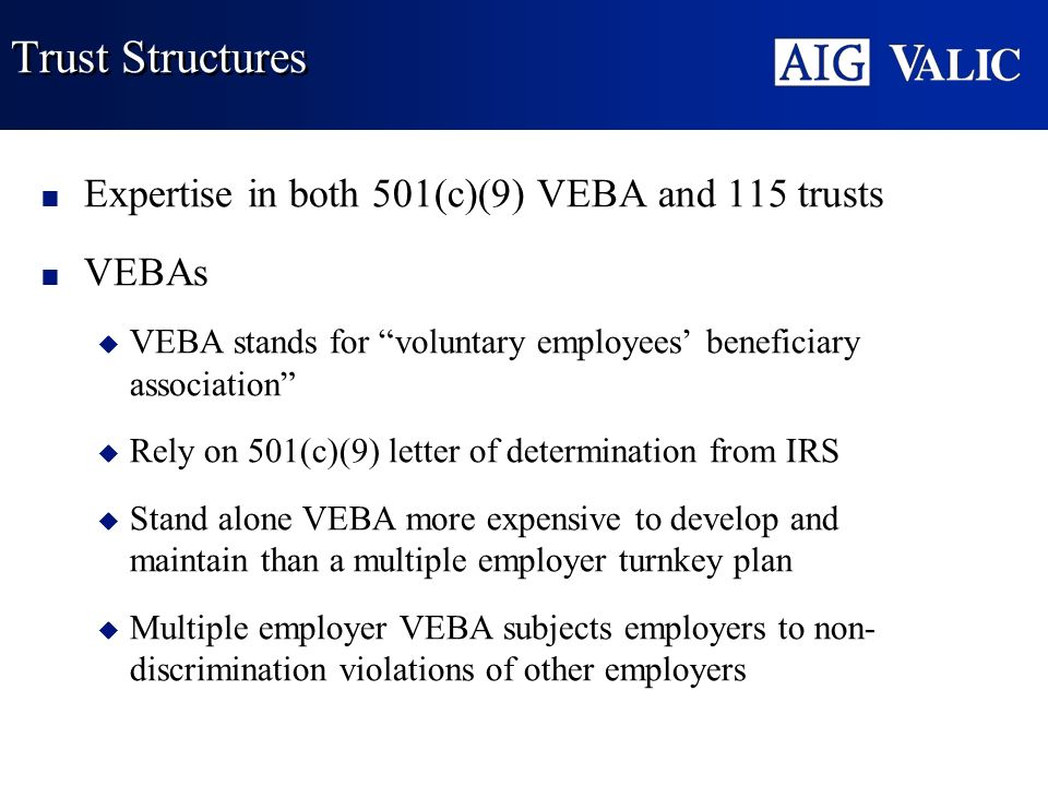 Trust Structures Expertise in both 501(c)(9) VEBA and 115 trusts VEBAs