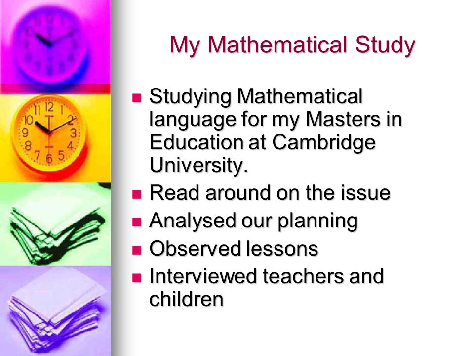 My Mathematical Study Studying Mathematical language for my Masters in Education at Cambridge University.
