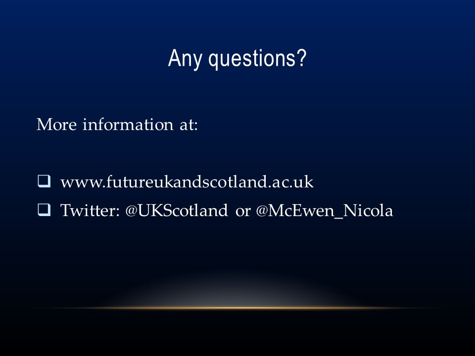 Any questions More information at: www.futureukandscotland.ac.uk