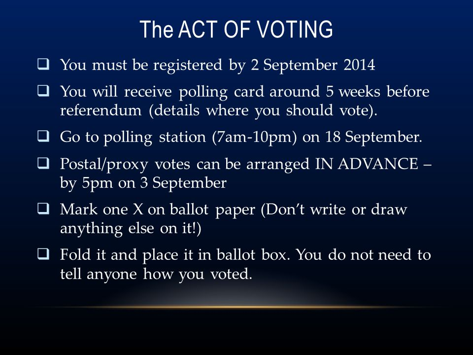 The ACT OF VOTING You must be registered by 2 September 2014