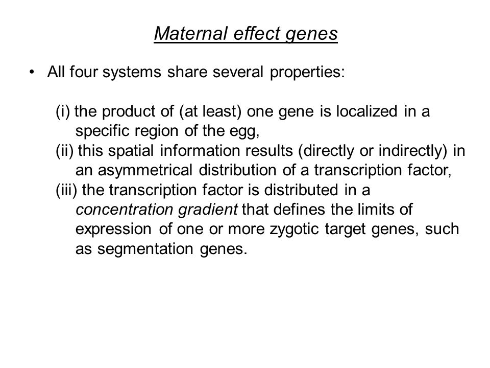 Maternal effect genes All four systems share several properties: