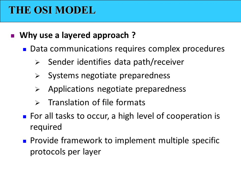 THE OSI MODEL Why use a layered approach