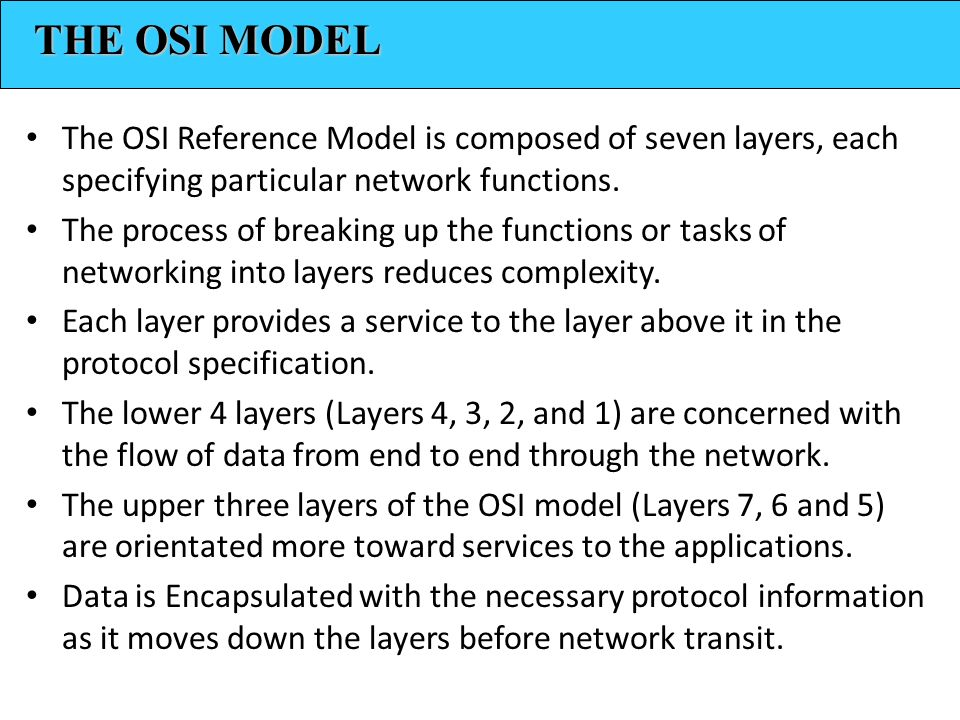 THE OSI MODEL The OSI Reference Model is composed of seven layers, each specifying particular network functions.