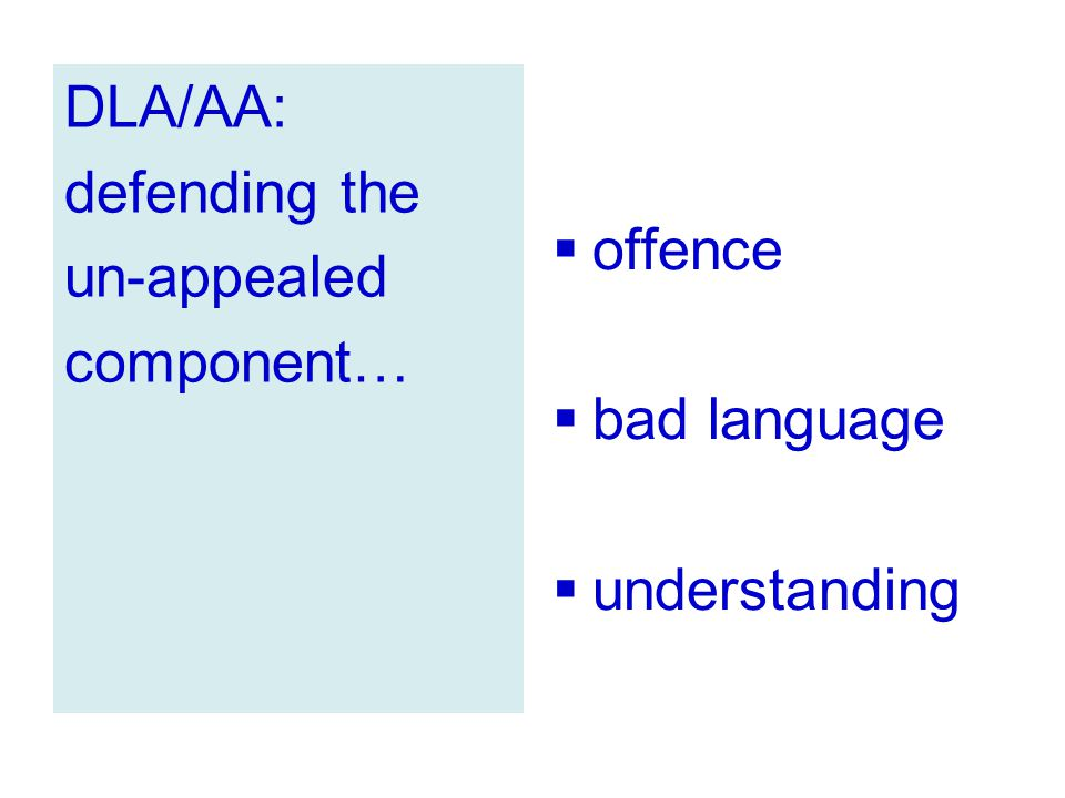DLA/AA: defending the un-appealed component… offence bad language understanding