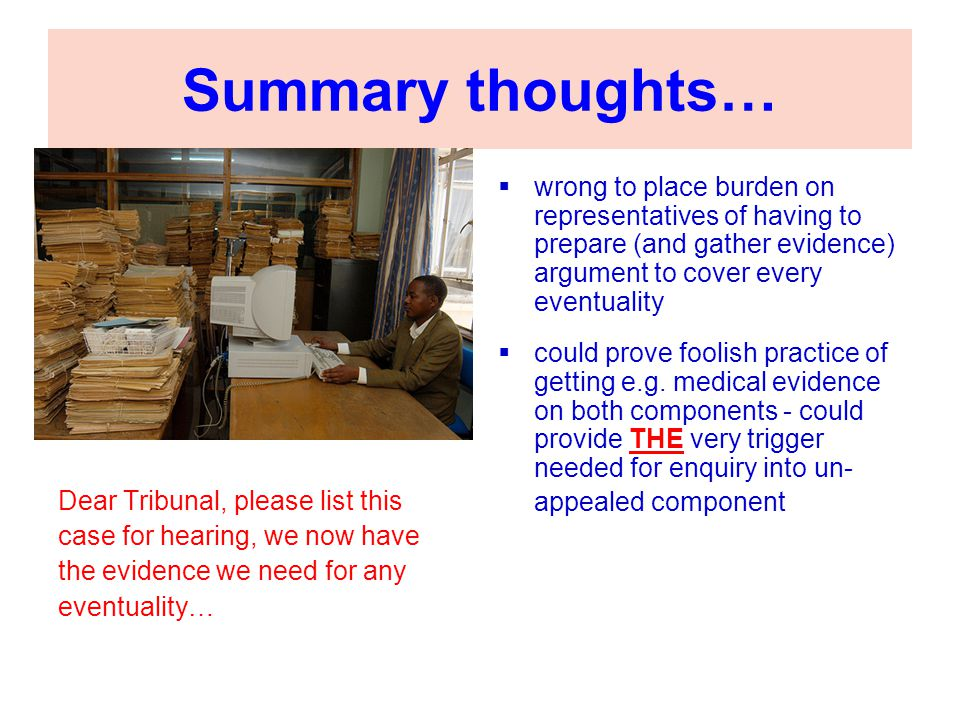 Summary thoughts… Dear Tribunal, please list this. case for hearing, we now have. the evidence we need for any.