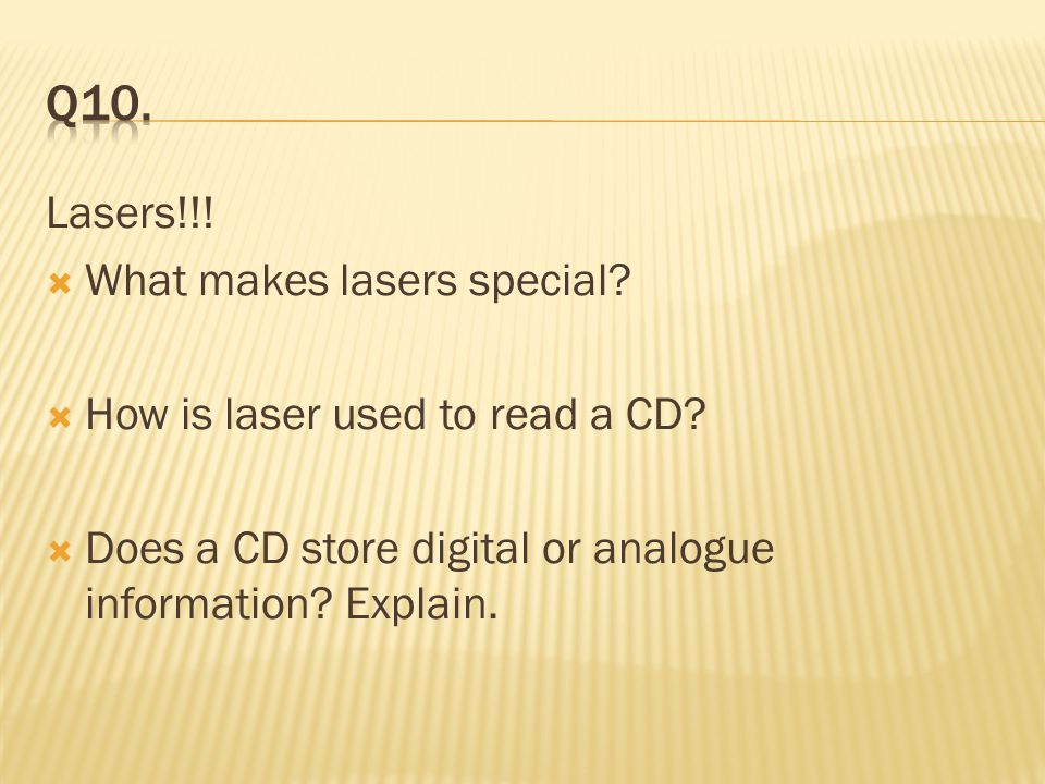 Q10. Lasers!!! What makes lasers special
