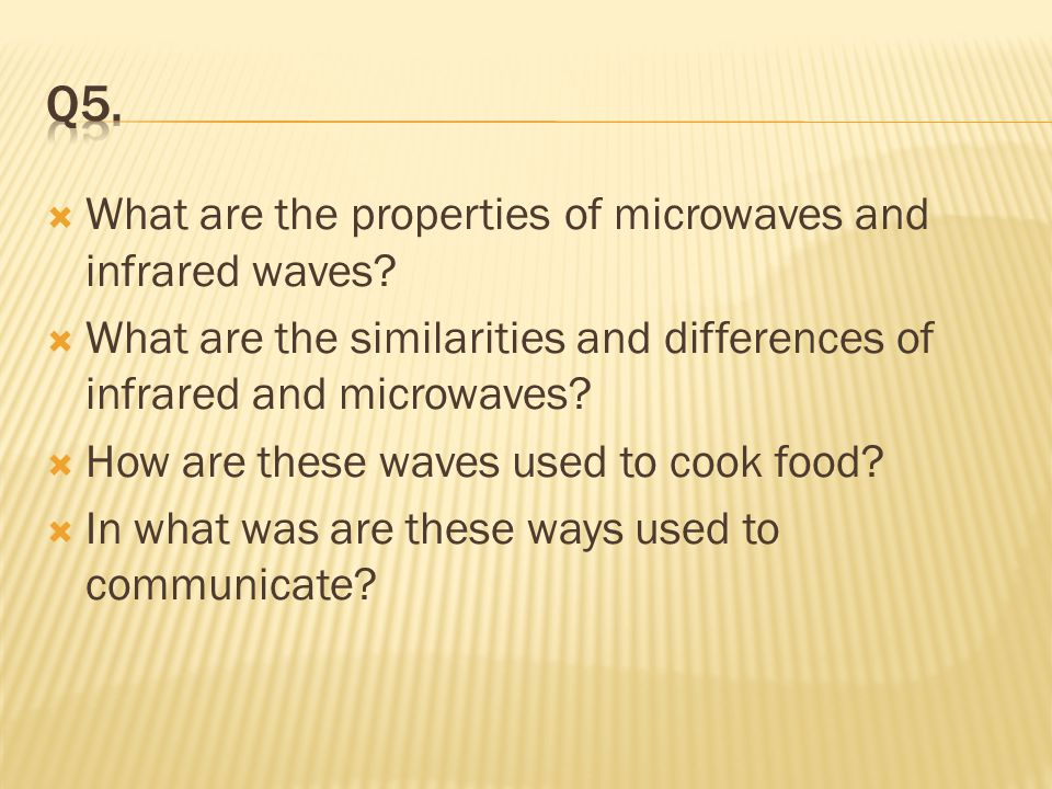 Q5. What are the properties of microwaves and infrared waves