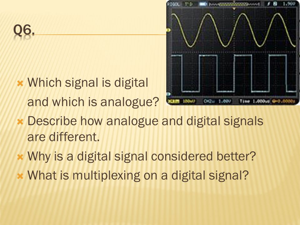 Q6. Which signal is digital and which is analogue