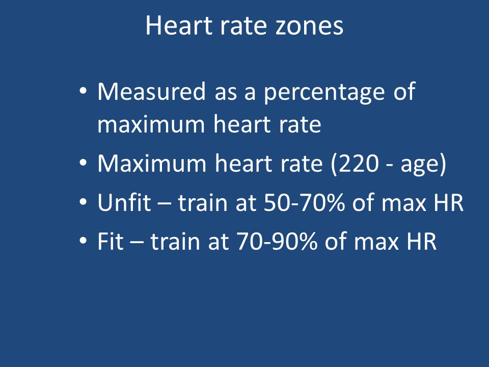 Heart rate zones Measured as a percentage of maximum heart rate