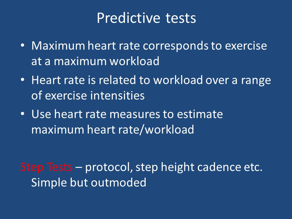 Predictive tests Maximum heart rate corresponds to exercise at a maximum workload.