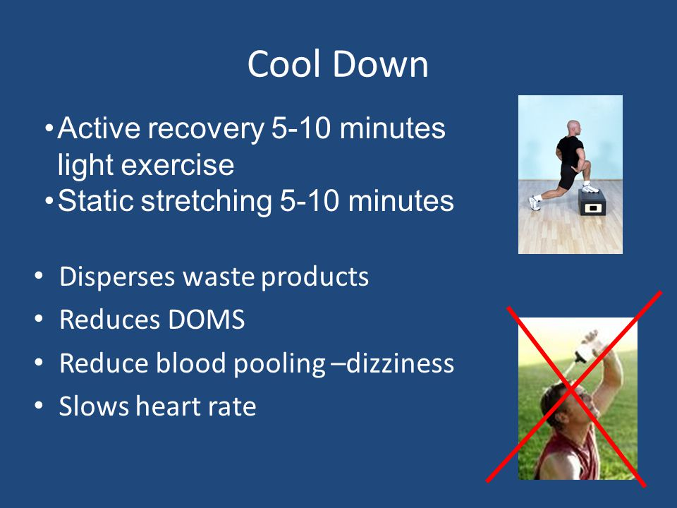 Cool Down Active recovery 5-10 minutes light exercise