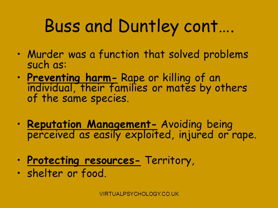 Buss and Duntley cont…. Murder was a function that solved problems such as: