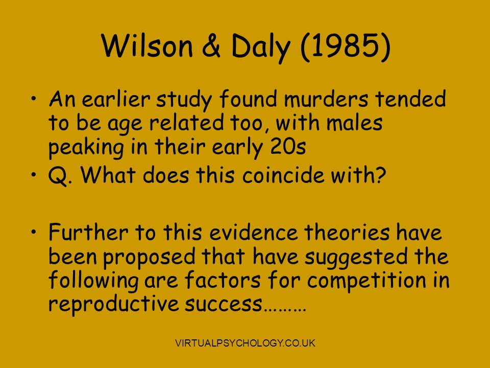 Wilson & Daly (1985) An earlier study found murders tended to be age related too, with males peaking in their early 20s.