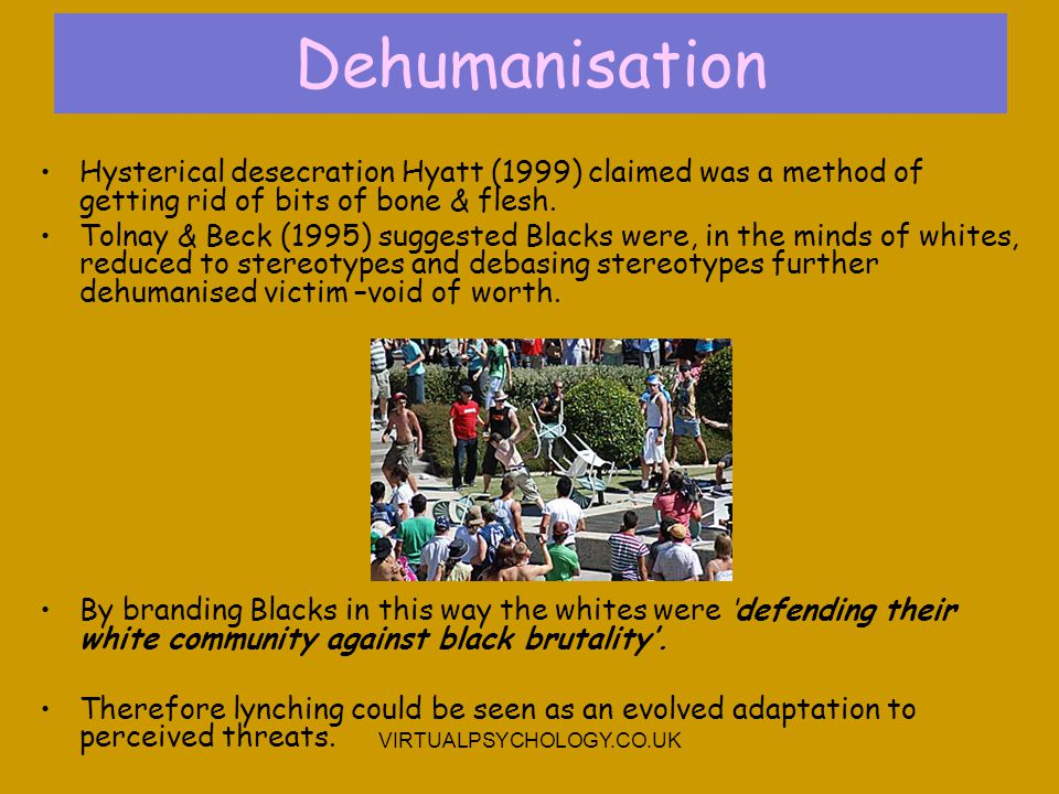 Dehumanisation Hysterical desecration Hyatt (1999) claimed was a method of getting rid of bits of bone & flesh.