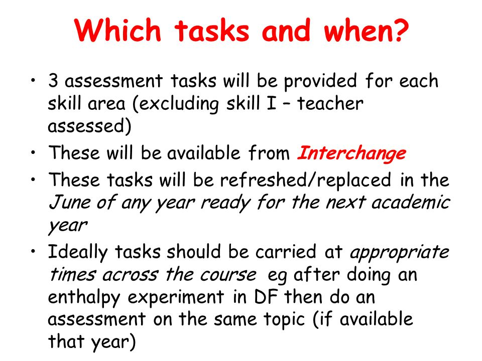 Which tasks and when 3 assessment tasks will be provided for each skill area (excluding skill I – teacher assessed)