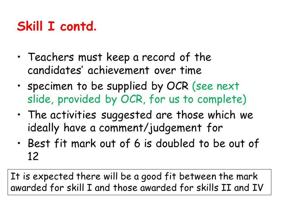 Skill I contd. Teachers must keep a record of the candidates' achievement over time.