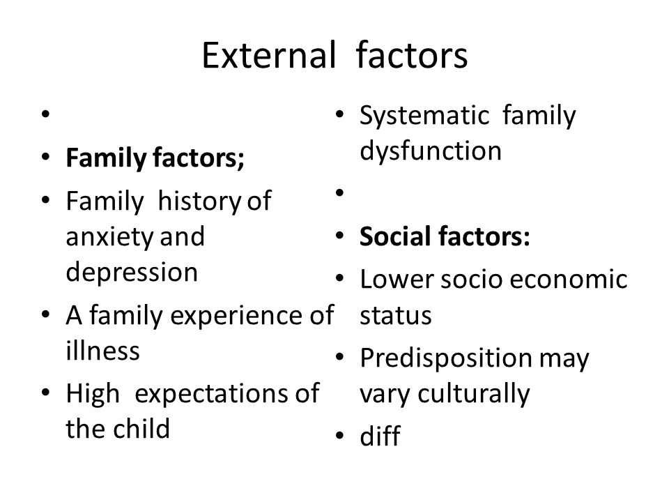 External factors Systematic family dysfunction Family factors;