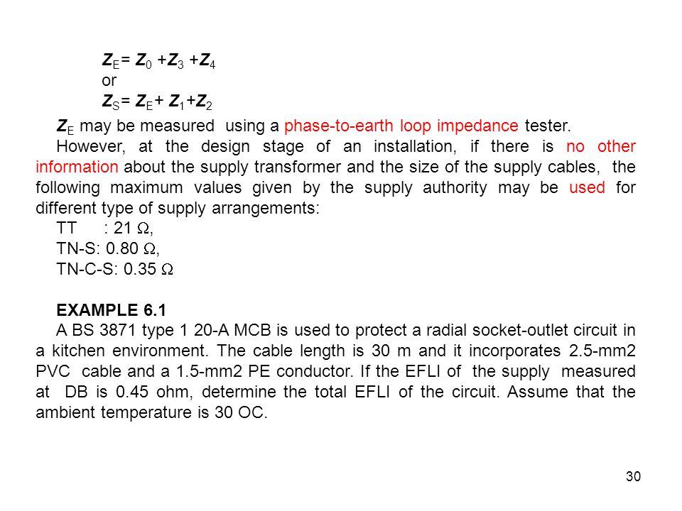 ZE= Z0 +Z3 +Z4 or. ZS= ZE+ Z1+Z2. ZE may be measured using a phase-to-earth loop impedance tester.