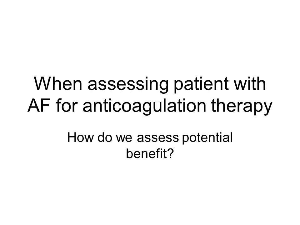 When assessing patient with AF for anticoagulation therapy