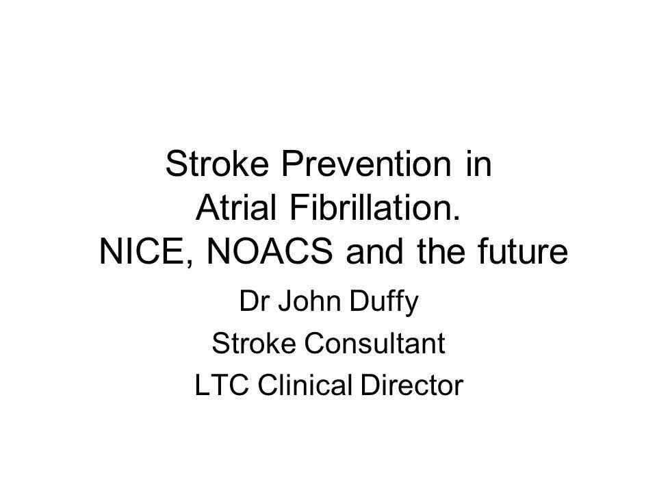 Stroke Prevention in Atrial Fibrillation. NICE, NOACS and the future