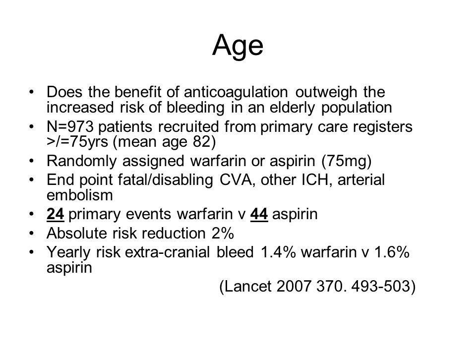 Age Does the benefit of anticoagulation outweigh the increased risk of bleeding in an elderly population.