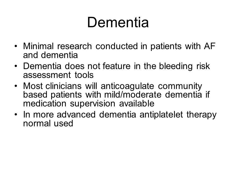 Dementia Minimal research conducted in patients with AF and dementia