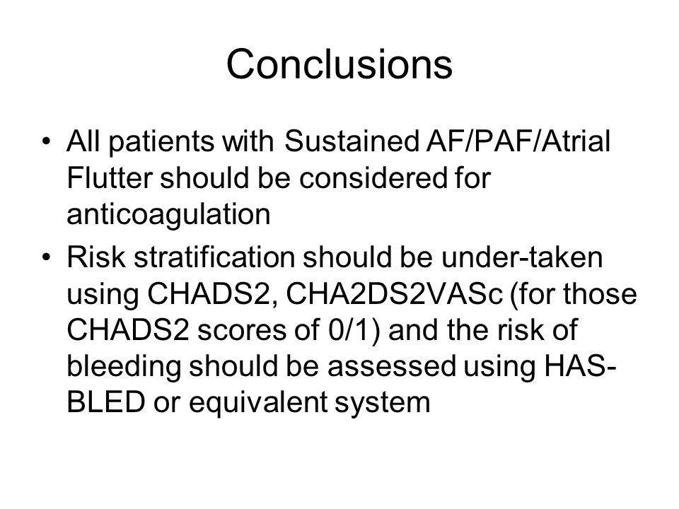 Conclusions All patients with Sustained AF/PAF/Atrial Flutter should be considered for anticoagulation.